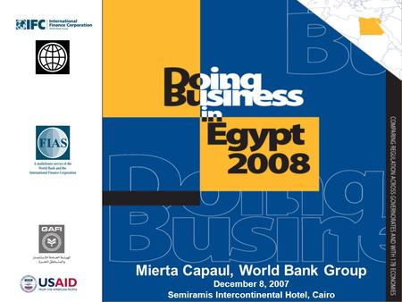 1 1 Mierta Capaul, World Bank Group December 8, 2007 Semiramis Intercontinental Hotel, Cairo.