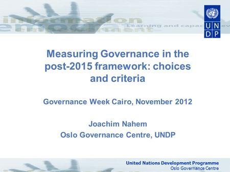 United Nations Development Programme Oslo Governance Centre United Nations Development Programme Oslo Governance Centre Measuring Governance in the post-2015.
