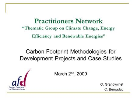 "Practitioners Network ""Thematic Group on Climate Change, Energy Efficiency and Renewable Energies"" Carbon Footprint Methodologies for Development Projects."