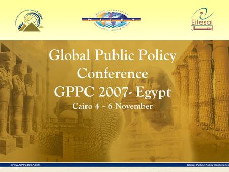 Global Public Policy Conference GPPC 2007- Egypt Cairo 4 – 6 November.
