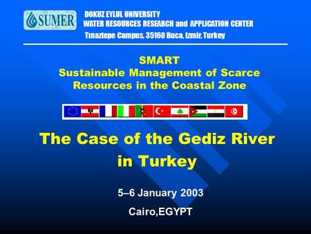 DOKUZ EYLUL UNIVERSITY WATER RESOURCES RESEARCH and APPLICATION CENTER Tınaztepe Campus, 35160 Buca, Izmir, Turkey The Case of the Gediz River in Turkey.