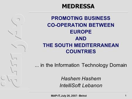 MAP-IT, July 26, 2007 - Beirut 1 MEDRESSA PROMOTING BUSINESS CO-OPERATION BETWEEN EUROPE AND THE SOUTH MEDITERRANEAN COUNTRIES... in the Information Technology.