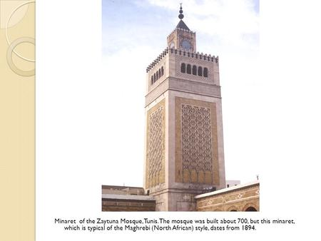 Minaret of the Zaytuna Mosque, Tunis. The mosque was built about 700, but this minaret, which is typical of the Maghrebi (North African) style, dates from.