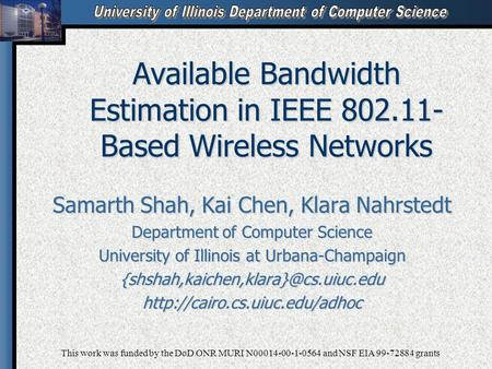 Available Bandwidth Estimation in IEEE 802.11- Based Wireless Networks Samarth Shah, Kai Chen, Klara Nahrstedt Department of Computer Science University.