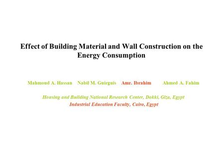 Effect of Building Material and Wall Construction on the Energy Consumption Mahmoud A. Hassan Nabil M. Guirguis Amr. Ibrahim Ahmed A. Fahim Housing and.
