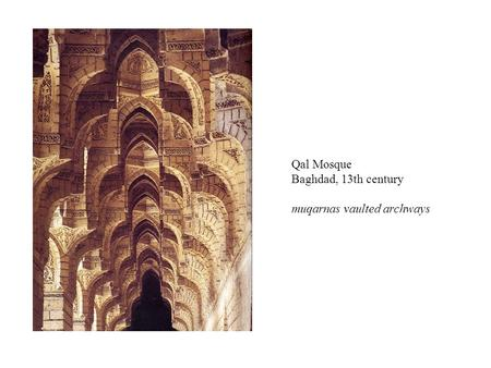 Qal Mosque Baghdad, 13th century muqarnas vaulted archways.