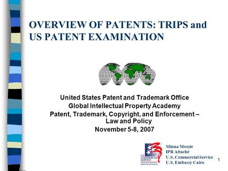 1 OVERVIEW OF PATENTS: TRIPS and US PATENT EXAMINATION United States Patent and Trademark Office Global Intellectual Property Academy Patent, Trademark,
