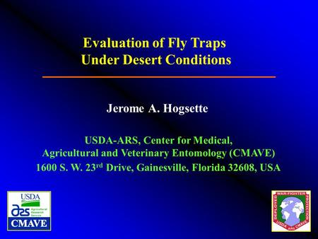 Evaluation of Fly Traps Under Desert Conditions USDA-ARS, Center for Medical, Agricultural and Veterinary Entomology (CMAVE) 1600 S. W. 23 rd Drive, Gainesville,
