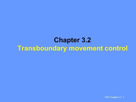 TRP Chapter 3.2 1 Chapter 3.2 Transboundary movement control.