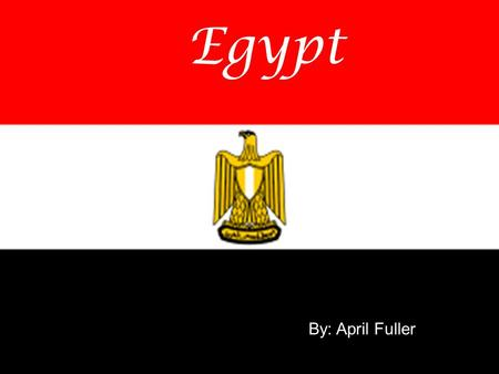 Egypt By: April Fuller.  The population of Egypt is 68,359,979  The birth rate is 25.38 births/1000 population  The death rate is 7.83 deaths/1000.