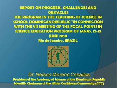 REPORT ON PROGRESS, CHALLENGES AND OBSTACLES THE PROGRAM IN THE TEACHING OF SCIENCE IN SCHOOL DOMINICAN REPUBLIC IN CONNECTION WITH THE VII MEETING OF.