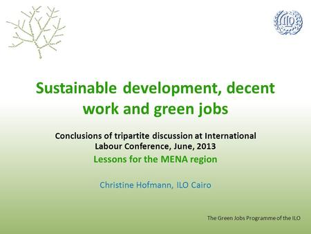 The Green Jobs Programme of the ILO Sustainable development, decent work and green jobs Conclusions of tripartite discussion at International Labour Conference,