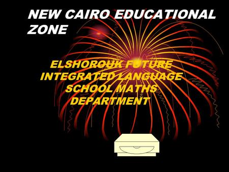 NEW CAIRO EDUCATIONAL ZONE ELSHOROUK FUTURE INTEGRATED LANGUAGE SCHOOL MATHS DEPARTMENT.
