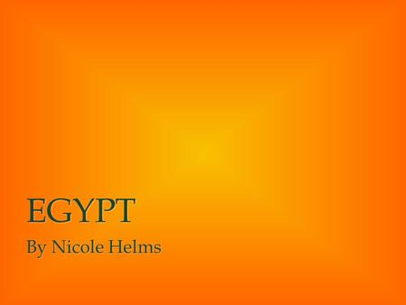 EGYPT By Nicole Helms. Where is Egypt located? The Red Sea is next to Egypt The Red Sea is next to Egypt The Mediterranean Sea is north of Egypt The Mediterranean.