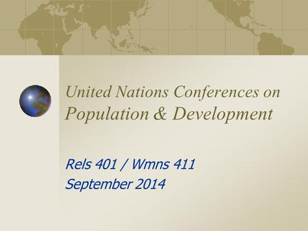 United Nations Conferences on Population & Development Rels 401 / Wmns 411 September 2014.