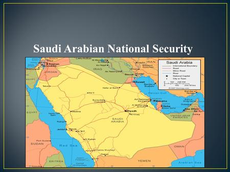 Saudi Arabian National Security. Birth place of Islam and site of two of the holy cities of Islam World's largest oil producer Under nominal Ottoman.