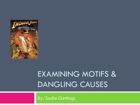 EXAMINING MOTIFS & DANGLING CAUSES By: Sadie Gettings.