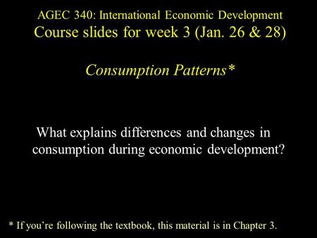 What explains differences and changes in consumption during economic development? AGEC 340: International Economic Development Course slides for week 3.