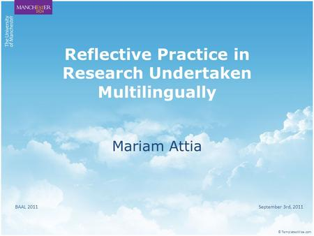 Reflective Practice in Research Undertaken Multilingually Mariam Attia BAAL 2011 September 3rd, 2011 © TemplatesWise.com.