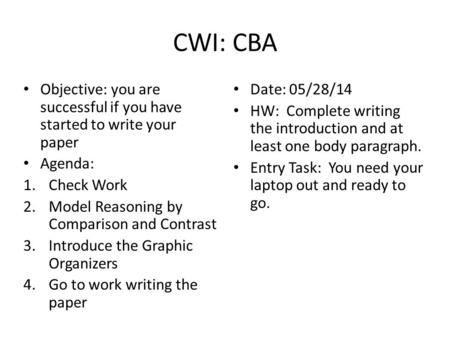 CWI: CBA Objective: you are successful if you have started to write your paper Agenda: 1.Check Work 2.Model Reasoning by Comparison and Contrast 3.Introduce.