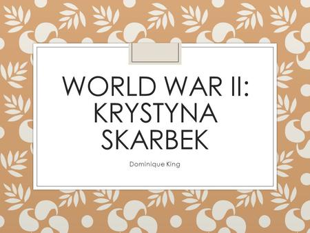 WORLD WAR II: KRYSTYNA SKARBEK Dominique King.