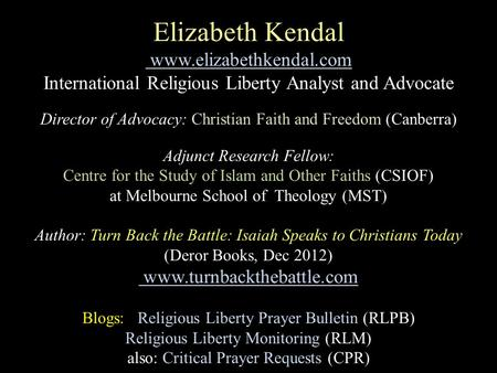 Elizabeth Kendal www.elizabethkendal.com International Religious Liberty Analyst and Advocate Director of Advocacy: Christian Faith and Freedom (Canberra)