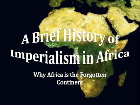 "The Dark Continent ""Dark Continent""—racist terminology referred to both the peoples of Africa and their alleged ignorance In reality, Africa has always."