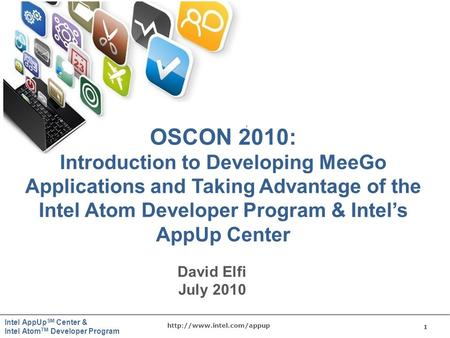 1  Intel AppUp SM Center & Intel Atom TM Developer Program David Elfi July 2010 OSCON 2010: Introduction to Developing MeeGo.