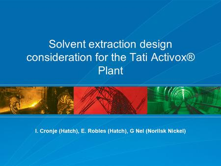 Solvent extraction design consideration for the Tati Activox® Plant I. Cronje (Hatch), E. Robles (Hatch), G Nel (Norilsk Nickel)