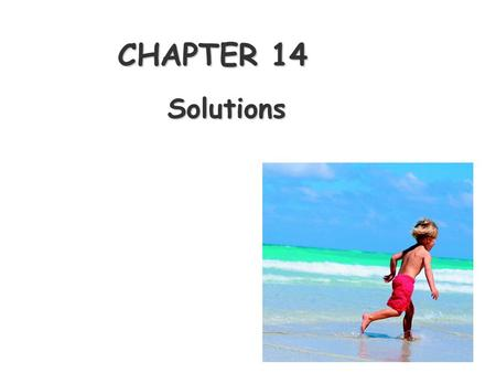 CHAPTER 14 Solutions. The Dissolution Process  Solutions are homogeneous mixtures of two or more substances solvent  Dissolving medium is called the.