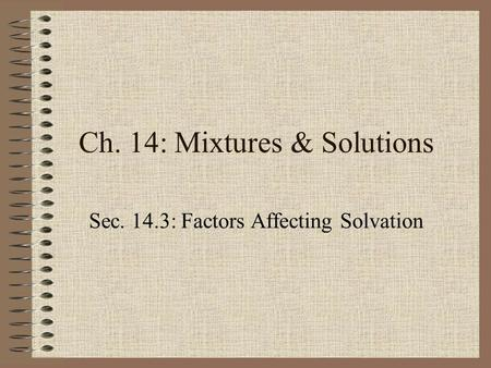 Ch. 14: Mixtures & Solutions Sec. 14.3: Factors Affecting Solvation.