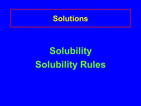 Solutions Solubility Solubility Rules. Water Most common solvent A polar molecule O  - a hydrogen bond H  +