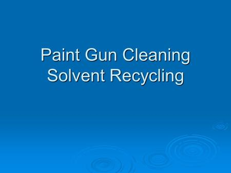 Paint Gun Cleaning Solvent Recycling. Current Practices  Thinners and organic solvents provide effective cleaning  Acetone and Methyl acetate blends.