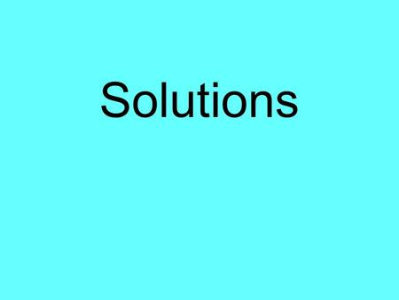 Solutions. What is a solution? A solution is a mixture that has the same composition, color, density, and even taste throughout.