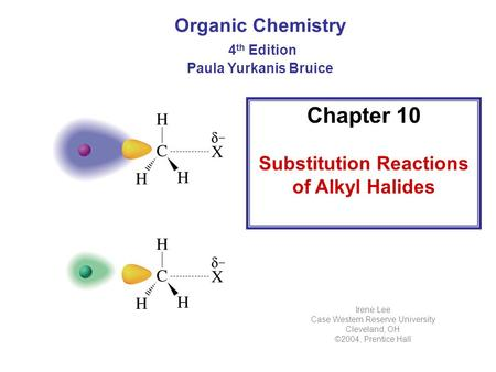 Chapter 10 Substitution Reactions of Alkyl Halides Organic Chemistry 4 th Edition Paula Yurkanis Bruice Irene Lee Case Western Reserve University Cleveland,
