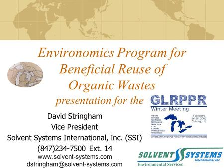 Environomics Program for Beneficial Reuse of Organic Wastes David Stringham Vice President Solvent Systems International, Inc. (SSI) (847)234-7500 Ext.