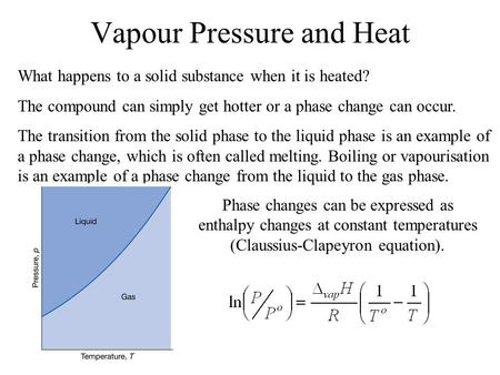 Vapour Pressure and Heat Phase changes can be expressed as enthalpy changes at constant temperatures (Claussius-Clapeyron equation). What happens to a.