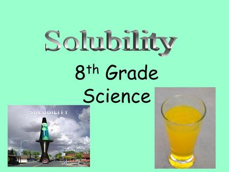 8 th Grade Science. 1. Solutions are mixtures of 2 or more substances. One substance dissolves completely into the other like salt and water.