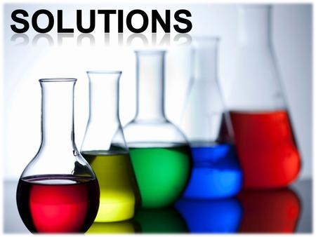 Solution a homogeneous mixture of two or more components. The components of a solution are atoms, ions, or molecules, which makes them 10 -9 m or smaller.