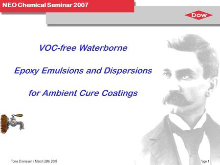 NEO Chemical Seminar 2007 Toine Dinnissen / March 28th 2007Page 1 VOC-free Waterborne Epoxy Emulsions and Dispersions for Ambient Cure Coatings.