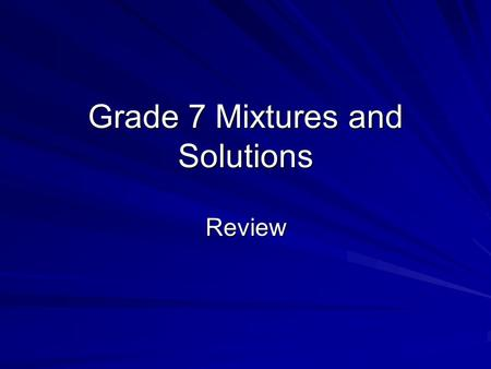 Grade 7 Mixtures and Solutions Review. Chapter 4 Matter: Anything that has mass and takes up space.