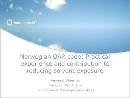 Norwegian OAR code: Practical experience and contribution to reducing solvent exposure Vemund Digernes Dept. of HSE Affairs Federation of Norwegian Industries.