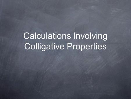 Calculations Involving Colligative Properties. Introduction We now understand colligative properties. To use this knowledge, we need to be able to predict.