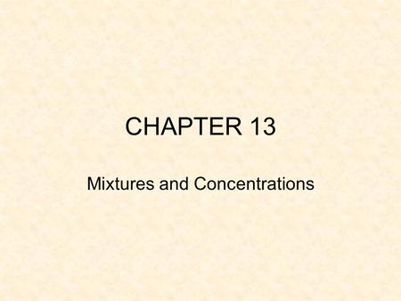 CHAPTER 13 Mixtures and Concentrations. Types of Mixtures Solutions Suspensions Colloids.