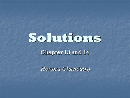 Solutions Chapter 13 and 14 Honors Chemistry. Solution Definition: a homogeneous mixture of 2 or more substances in a single physical state Definition: