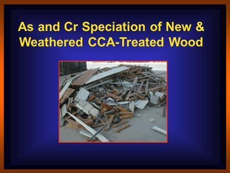 As and Cr Speciation of New & Weathered CCA-Treated Wood.