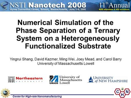 Center for High-rate Nanomanufacturing Numerical Simulation of the Phase Separation of a Ternary System on a Heterogeneously Functionalized Substrate Yingrui.