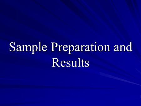Sample Preparation and Results. Results  Mean, Median, Average  Deviation from the mean  Absolute and Relative Measures: Relative = Absolute/Mean Value.