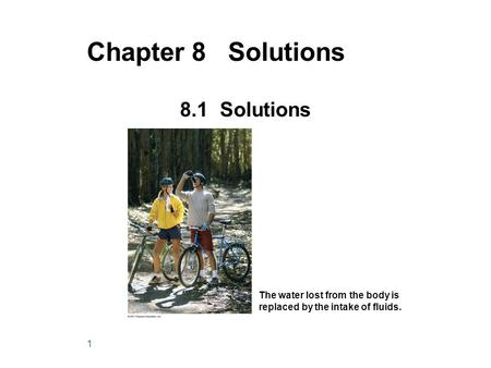 1 Chapter 8 Solutions 8.1 Solutions The water lost from the body is replaced by the intake of fluids.