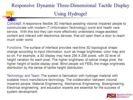 Responsive Dynamic Three-Dimensional Tactile Display Using Hydrogel Concept: A responsive flexible 3D interface assisting visional impaired people to communicate.